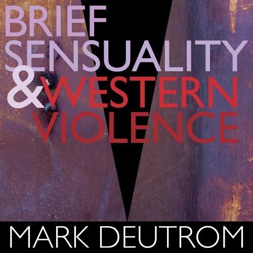 MARK DEUTROM - Brief Sensuality & Western Violence CD DIGISLEEVE